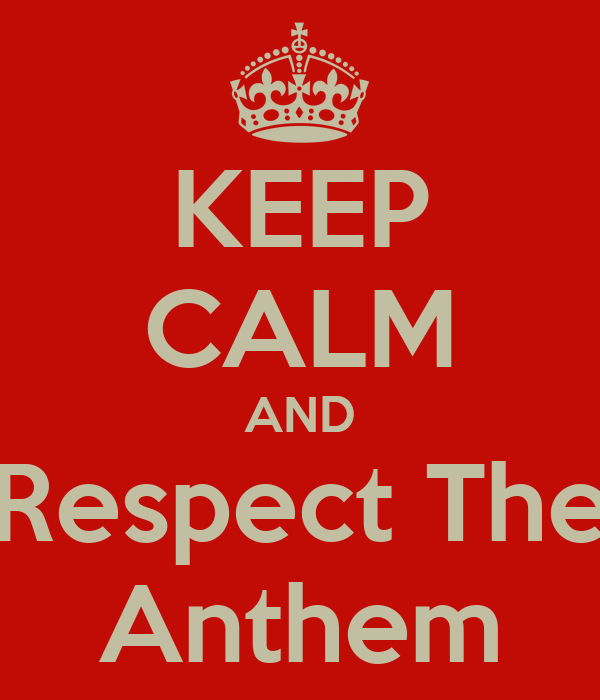 KEEP CALM AND Respect The Anthem