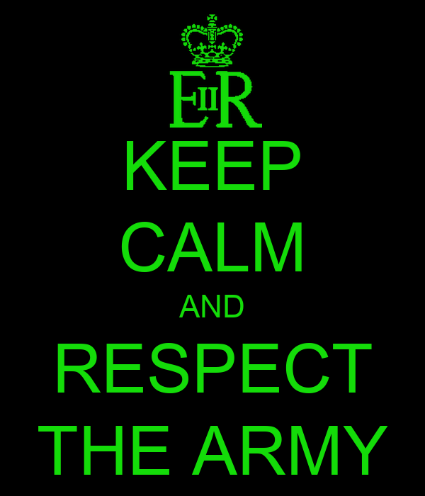 KEEP CALM AND RESPECT THE ARMY
