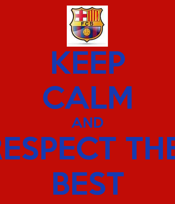 KEEP CALM AND RESPECT THE  BEST