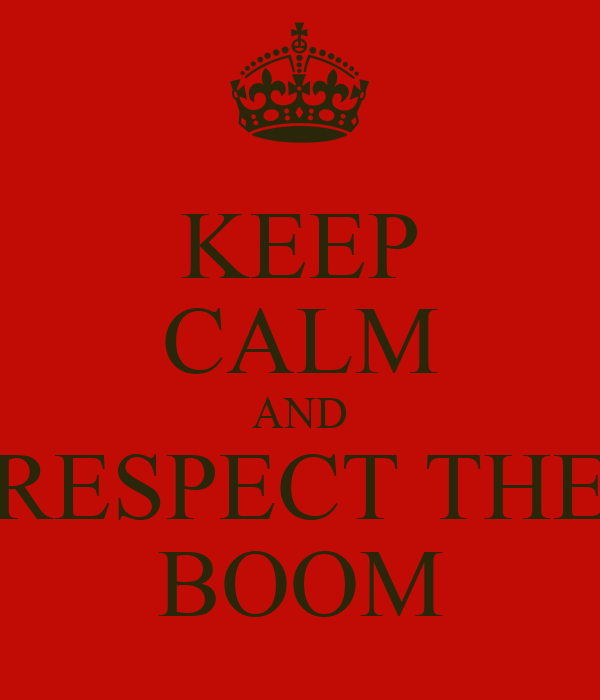 KEEP CALM AND RESPECT THE BOOM