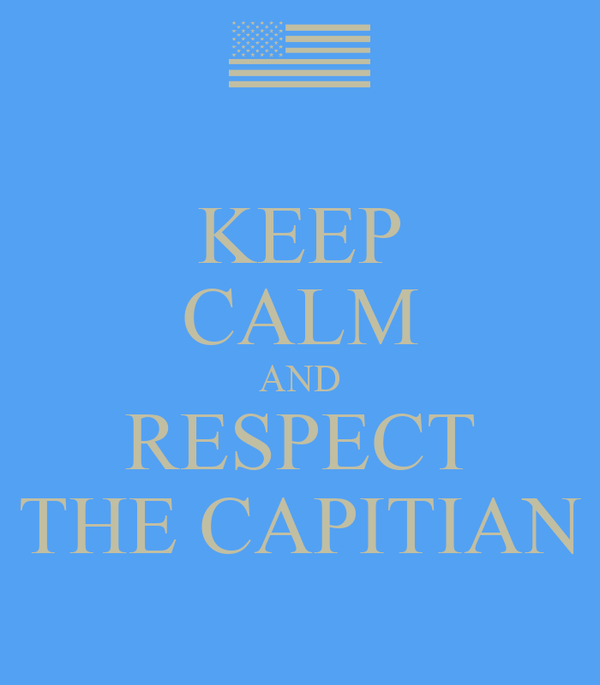 KEEP CALM AND RESPECT THE CAPITIAN