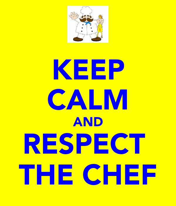 KEEP CALM AND RESPECT  THE CHEF