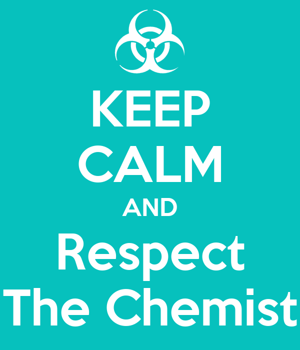 KEEP CALM AND Respect The Chemist