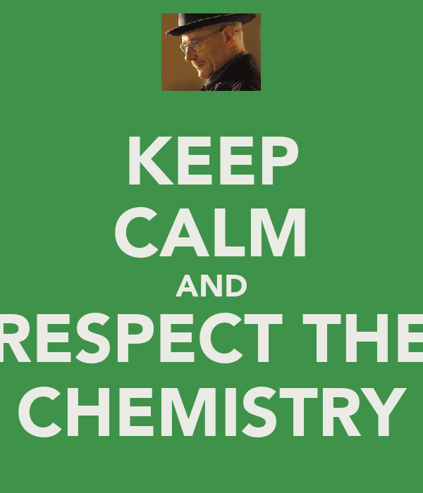 KEEP CALM AND RESPECT THE CHEMISTRY