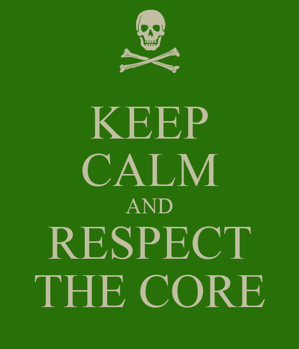 KEEP CALM AND RESPECT THE CORE