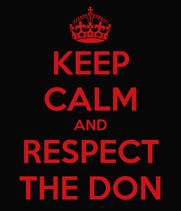 KEEP CALM AND RESPECT THE DON
