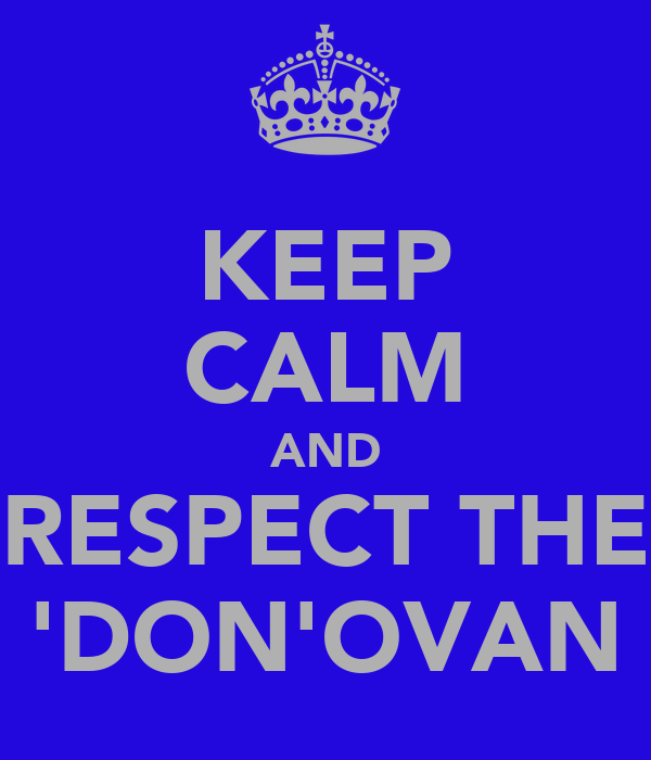 KEEP CALM AND RESPECT THE 'DON'OVAN