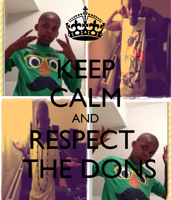 KEEP CALM AND RESPECT   THE DONS