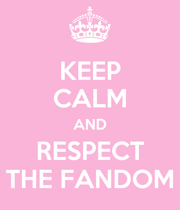 KEEP CALM AND RESPECT THE FANDOM