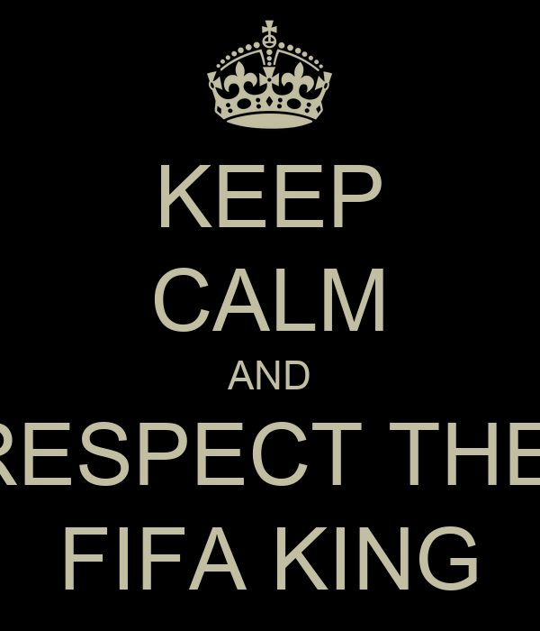 KEEP CALM AND RESPECT THE  FIFA KING
