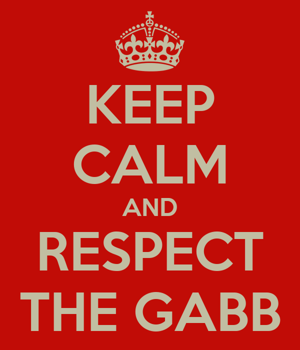 KEEP CALM AND RESPECT THE GABB
