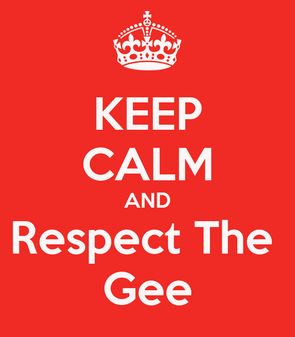 KEEP CALM AND Respect The  Gee
