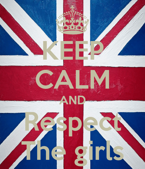 KEEP CALM AND Respect The girls