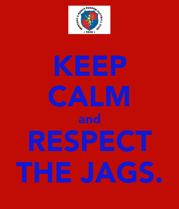 KEEP CALM and RESPECT THE JAGS.