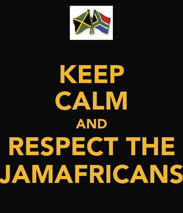KEEP CALM AND RESPECT THE JAMAFRICANS