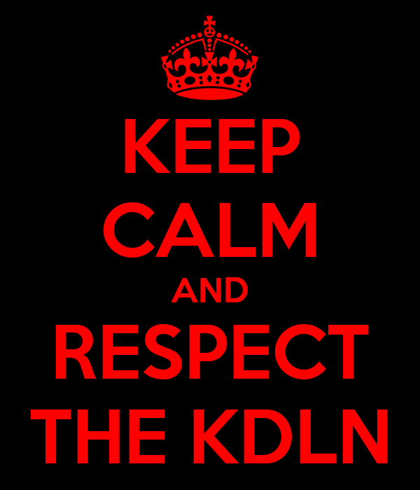 KEEP CALM AND RESPECT THE KDLN