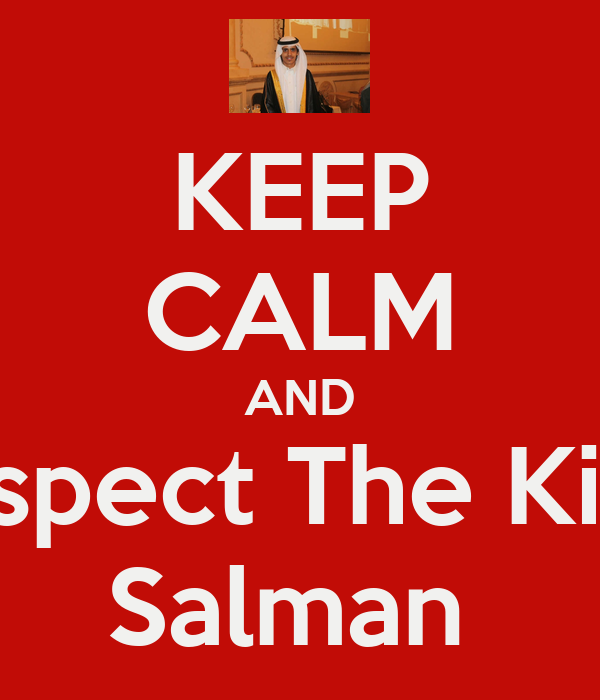 KEEP CALM AND Respect The King  Salman