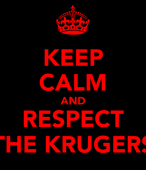 KEEP CALM AND RESPECT THE KRUGERS
