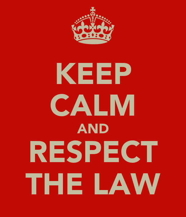 KEEP CALM AND RESPECT THE LAW