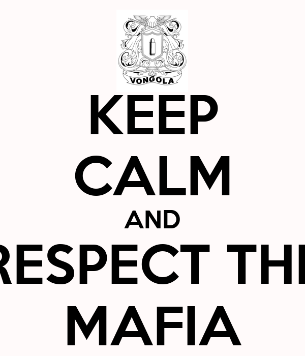 KEEP CALM AND RESPECT THE MAFIA