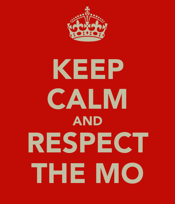KEEP CALM AND RESPECT THE MO