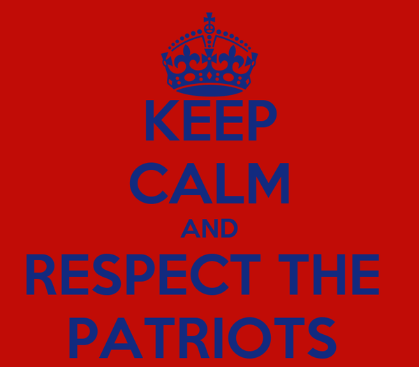 KEEP CALM AND RESPECT THE  PATRIOTS