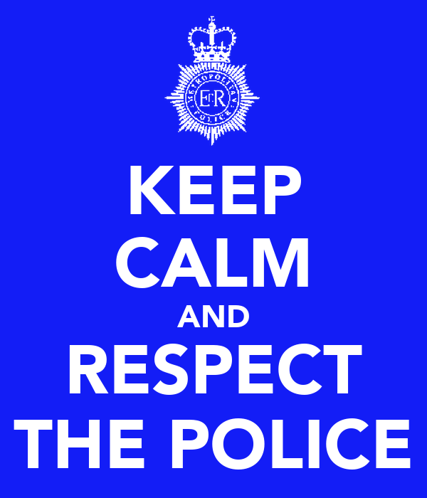 KEEP CALM AND RESPECT THE POLICE