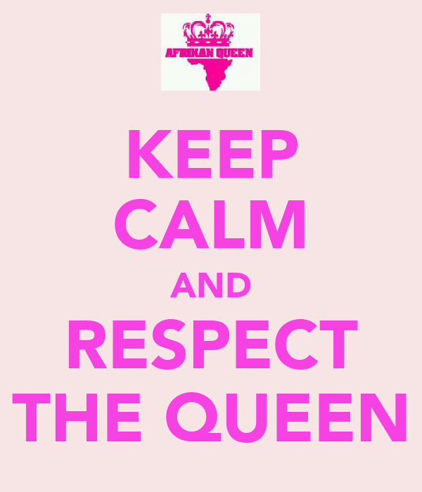 KEEP CALM AND RESPECT THE QUEEN