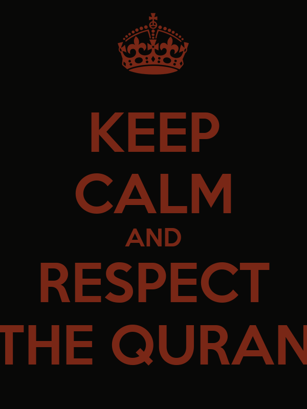 KEEP CALM AND RESPECT THE QURAN