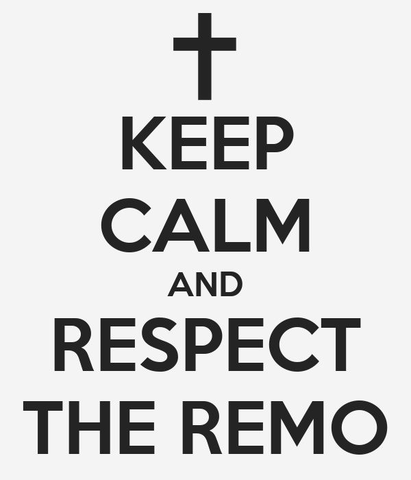 KEEP CALM AND RESPECT THE REMO