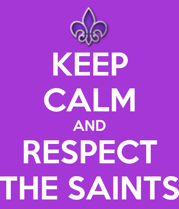 KEEP CALM AND RESPECT THE SAINTS