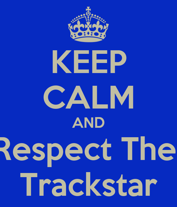 KEEP CALM AND Respect The  Trackstar