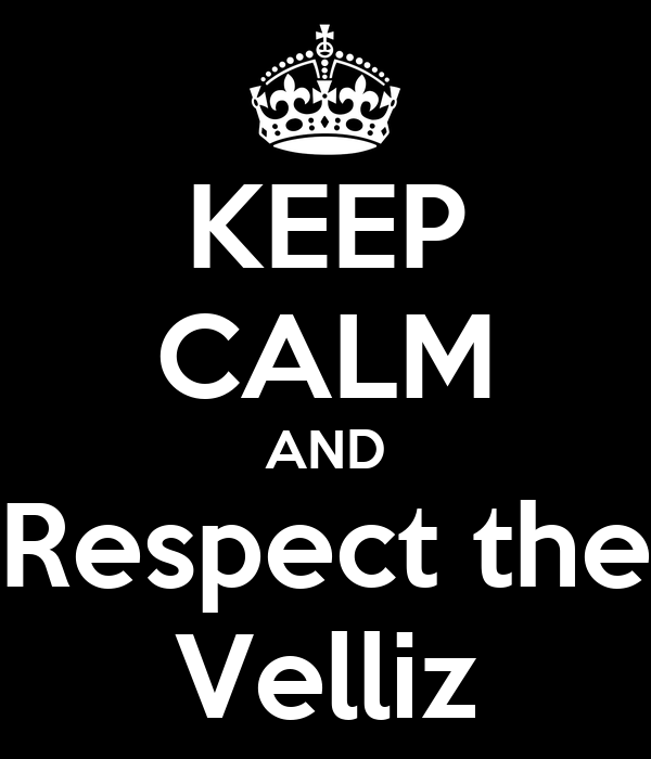 KEEP CALM AND Respect the Velliz