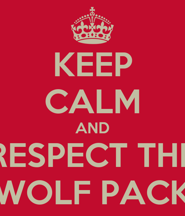 KEEP CALM AND RESPECT THE WOLF PACK