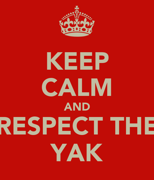 KEEP CALM AND RESPECT THE YAK