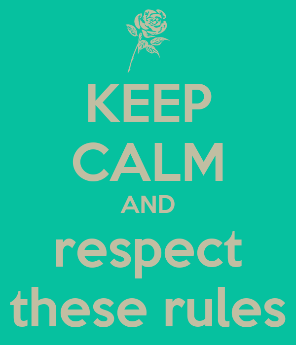 KEEP CALM AND respect these rules