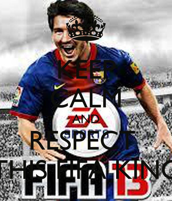 KEEP CALM AND RESPECT  THIS FIFA KING