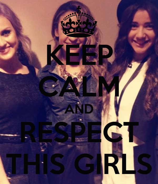 KEEP CALM AND RESPECT THIS GIRLS