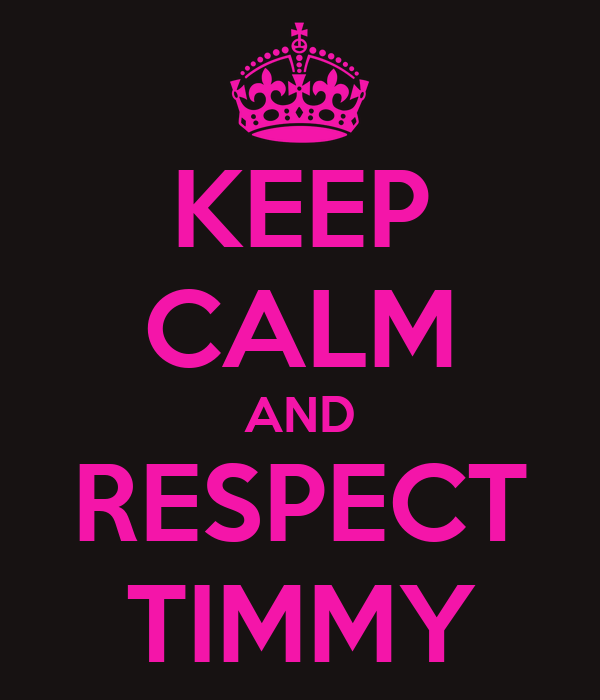 KEEP CALM AND RESPECT TIMMY