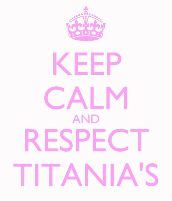 KEEP CALM AND RESPECT TITANIA'S