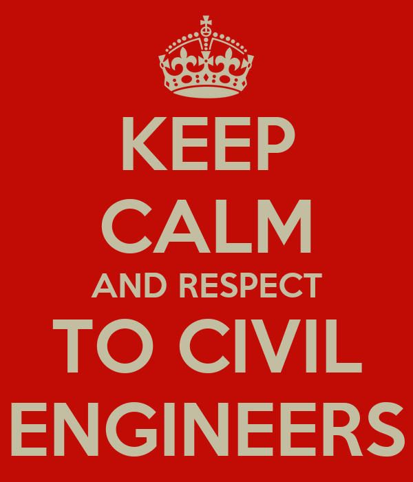 KEEP CALM AND RESPECT TO CIVIL ENGINEERS