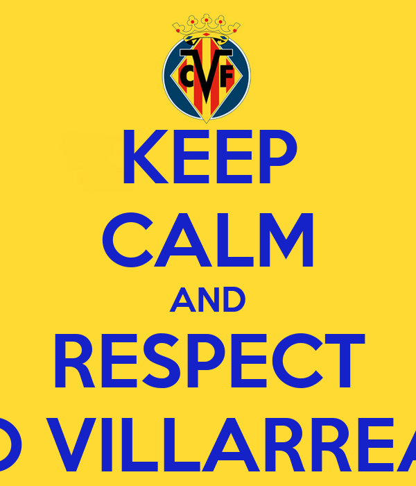 KEEP CALM AND RESPECT TO VILLARREAL