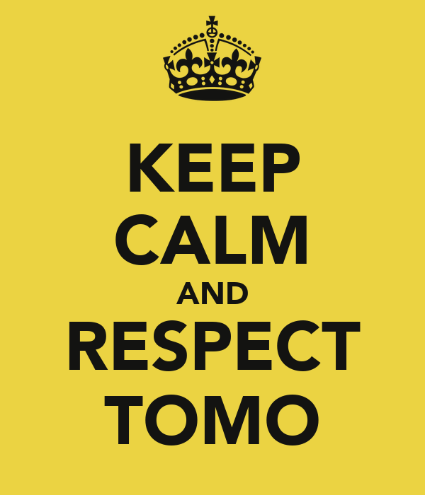 KEEP CALM AND RESPECT TOMO