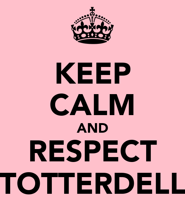 KEEP CALM AND RESPECT TOTTERDELL