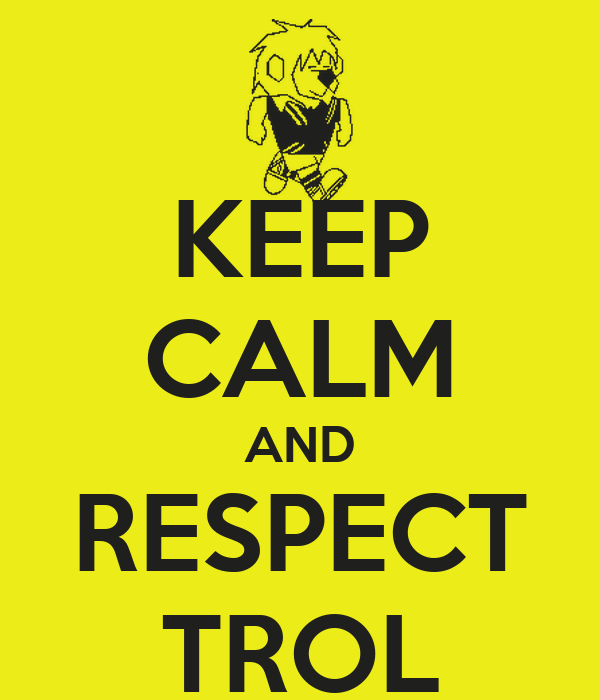 KEEP CALM AND RESPECT TROL