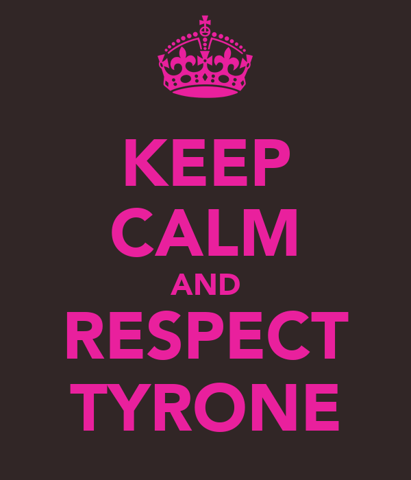 KEEP CALM AND RESPECT TYRONE