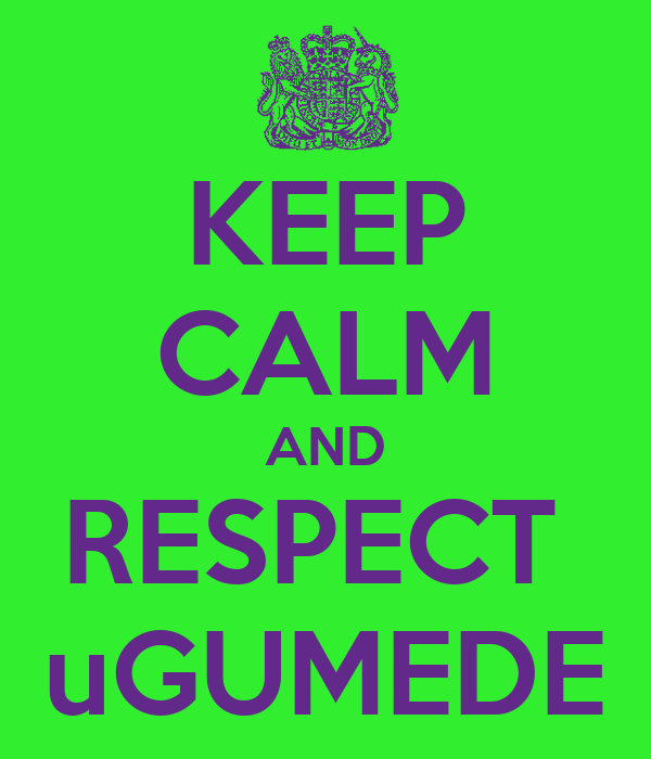 KEEP CALM AND RESPECT  uGUMEDE