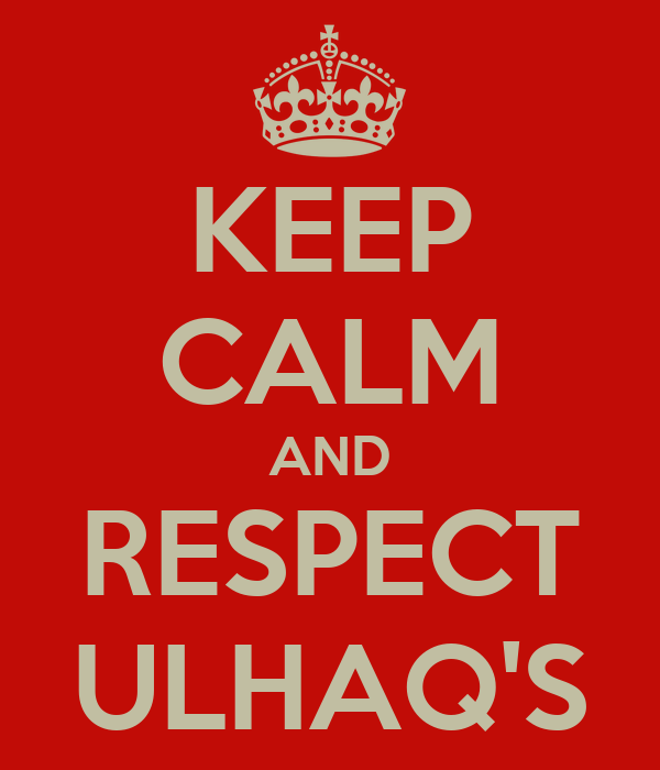 KEEP CALM AND RESPECT ULHAQ'S