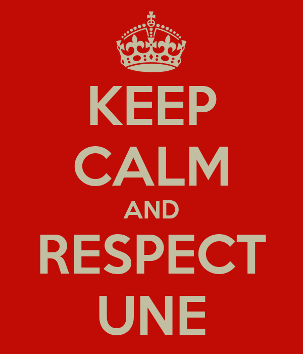 KEEP CALM AND RESPECT UNE