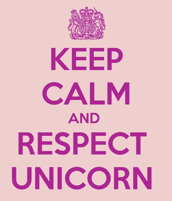 KEEP CALM AND  RESPECT  UNICORN